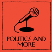 Politics and More Podcast